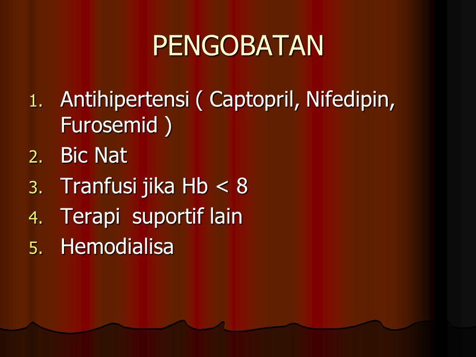 PENGOBATAN 1. Antihipertensi ( Captopril, Nifedipin, Furosemid ) 2. Bic Nat 3. Tranfusi jika Hb < 8 4. Terapi suportif lain 5. Hemodialisa