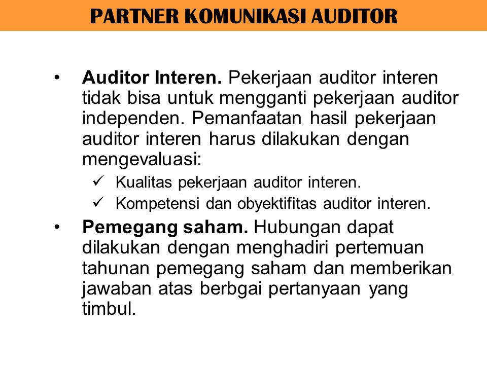 PARTNER KOMUNIKASI AUDITOR Auditor Interen. Pekerjaan auditor interen tidak bisa untuk mengganti pekerjaan auditor independen. Pemanfaatan hasil peker