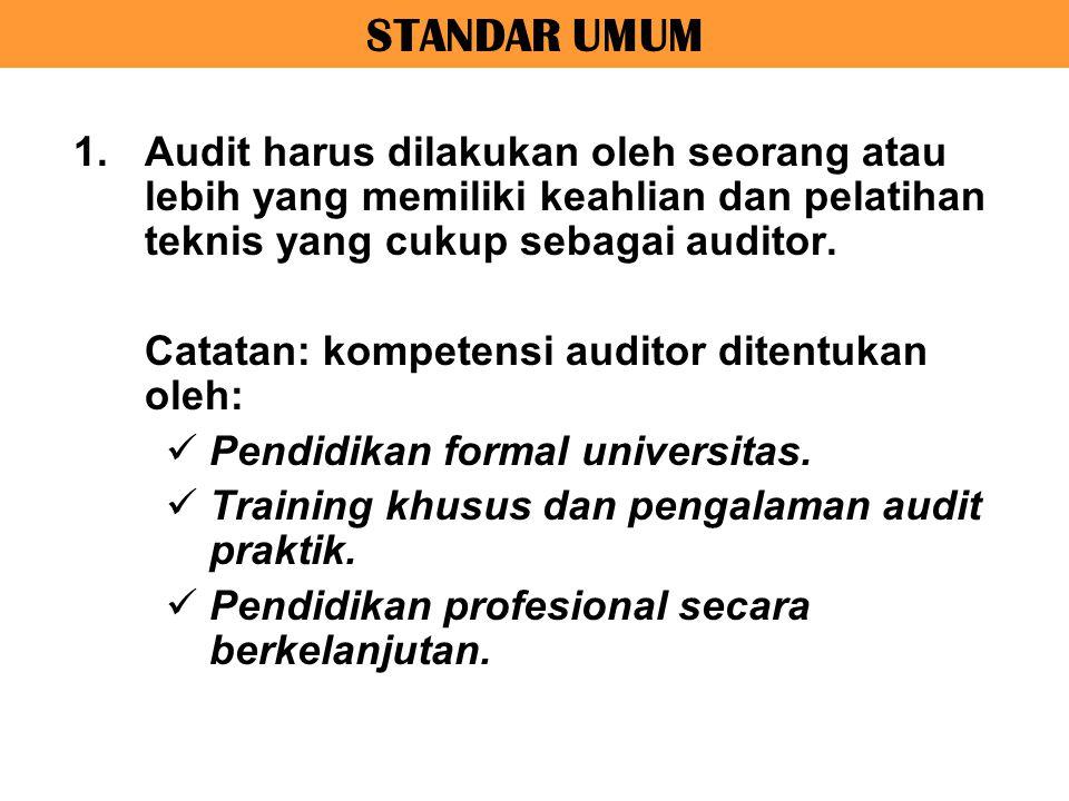 STANDAR UMUM 1.Audit harus dilakukan oleh seorang atau lebih yang memiliki keahlian dan pelatihan teknis yang cukup sebagai auditor. Catatan: kompeten