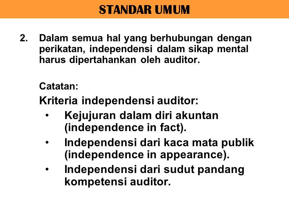 STANDAR UMUM 2.Dalam semua hal yang berhubungan dengan perikatan, independensi dalam sikap mental harus dipertahankan oleh auditor. Catatan: Kriteria