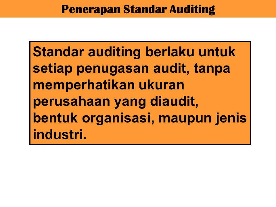 Penerapan Standar Auditing Standar auditing berlaku untuk setiap penugasan audit, tanpa memperhatikan ukuran perusahaan yang diaudit, bentuk organisas