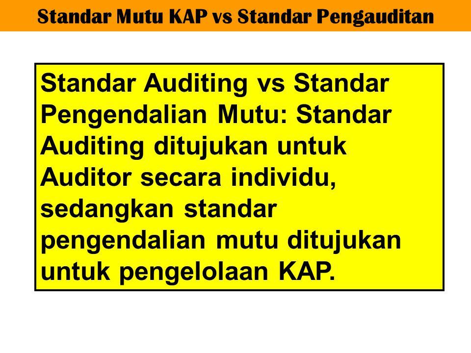 Standar Mutu KAP vs Standar Pengauditan Standar Auditing vs Standar Pengendalian Mutu: Standar Auditing ditujukan untuk Auditor secara individu, sedan