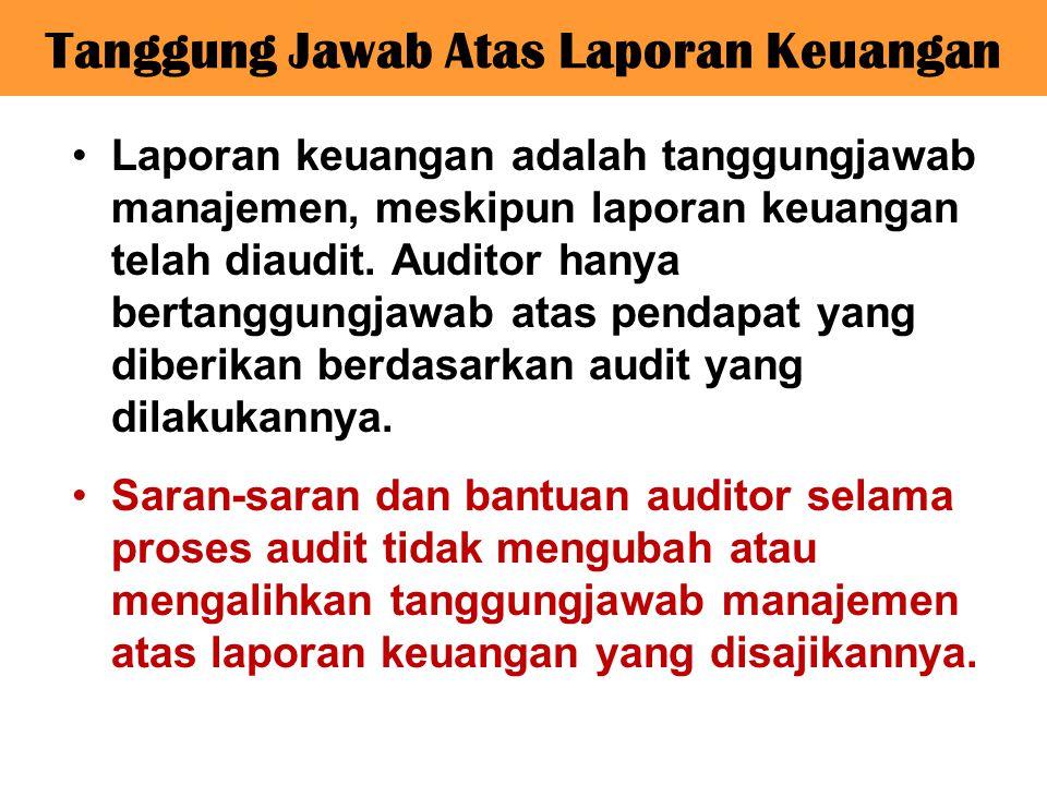 Laporan keuangan adalah tanggungjawab manajemen, meskipun laporan keuangan telah diaudit. Auditor hanya bertanggungjawab atas pendapat yang diberikan
