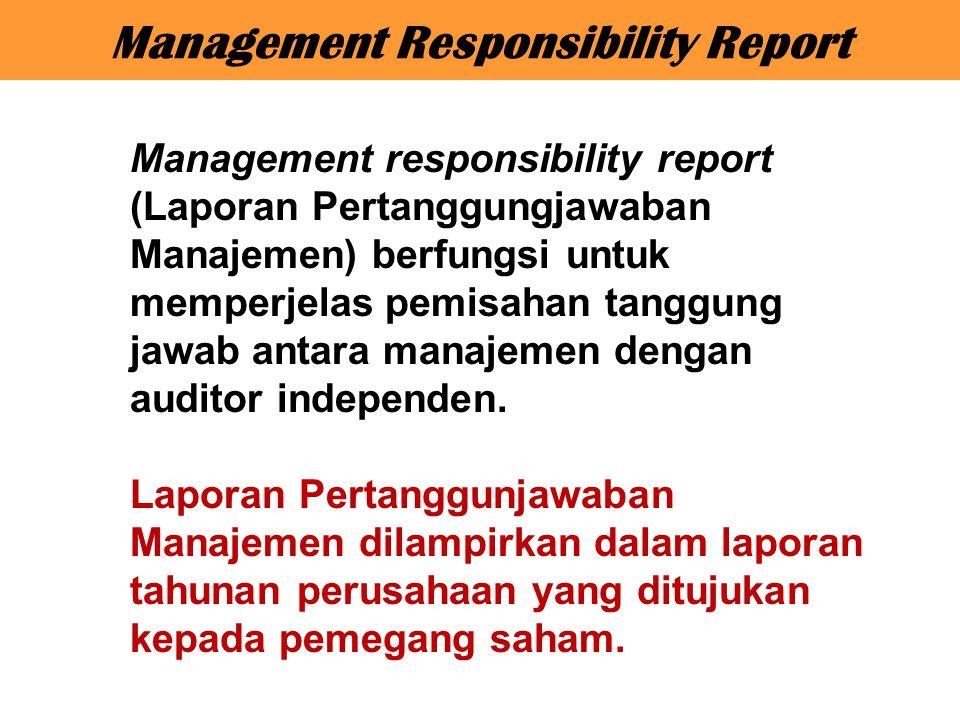Management responsibility report (Laporan Pertanggungjawaban Manajemen) berfungsi untuk memperjelas pemisahan tanggung jawab antara manajemen dengan a