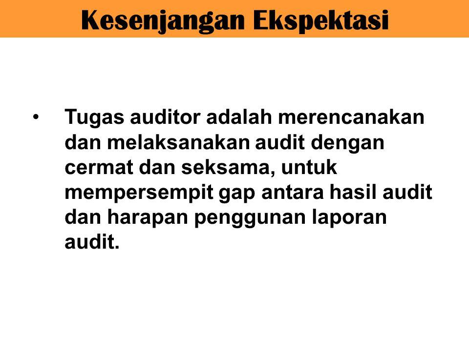 Tugas auditor adalah merencanakan dan melaksanakan audit dengan cermat dan seksama, untuk mempersempit gap antara hasil audit dan harapan penggunan la