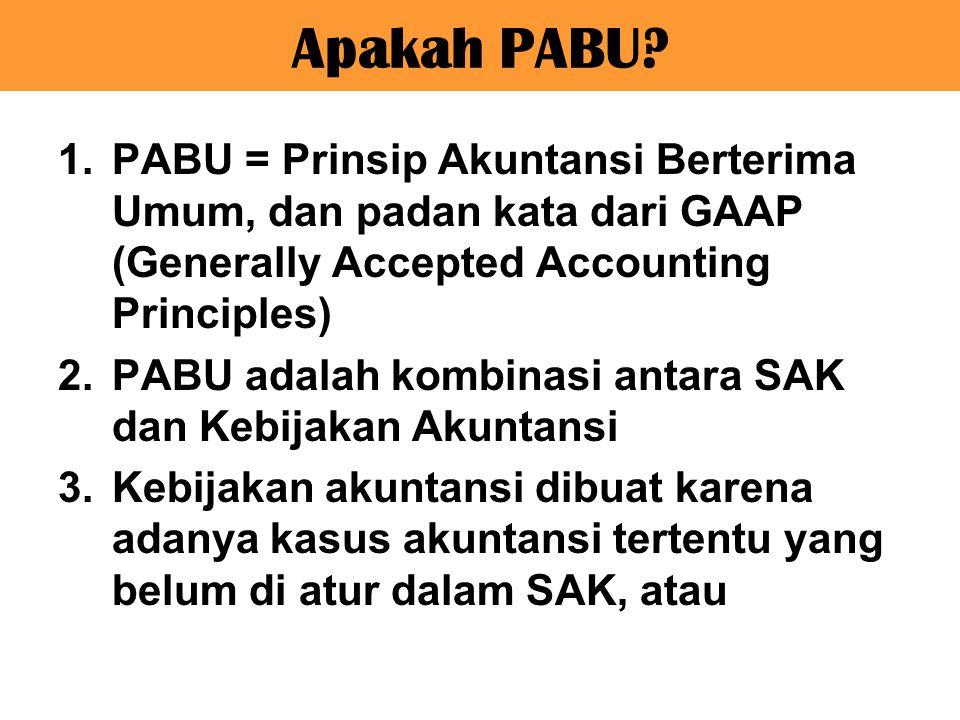 Apakah PABU? 1.PABU = Prinsip Akuntansi Berterima Umum, dan padan kata dari GAAP (Generally Accepted Accounting Principles) 2.PABU adalah kombinasi an