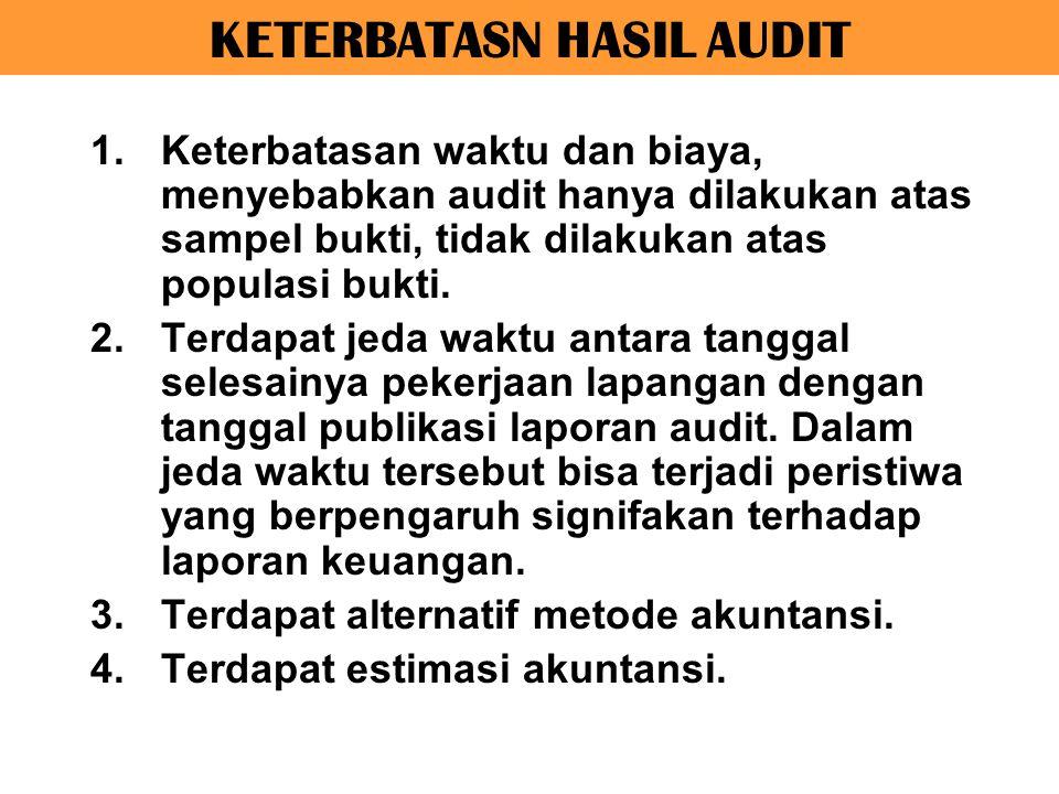 KETERBATASN HASIL AUDIT 1.Keterbatasan waktu dan biaya, menyebabkan audit hanya dilakukan atas sampel bukti, tidak dilakukan atas populasi bukti. 2.Te