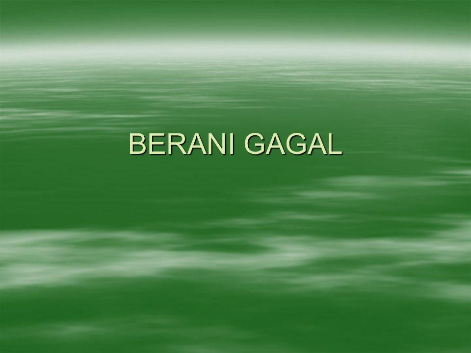 BERANI GAGAL