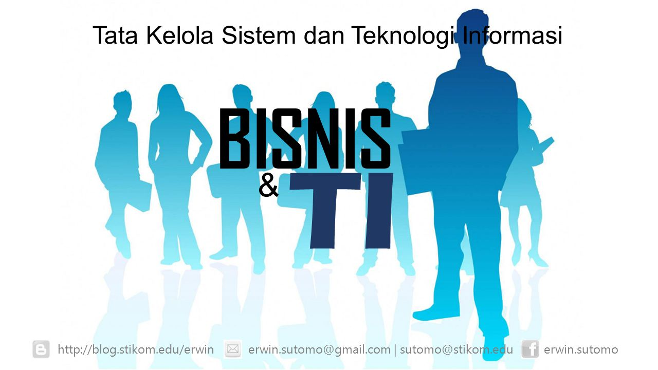 BISNIS TI & erwin.sutomoerwin.sutomo@gmail.com | sutomo@stikom.eduhttp://blog.stikom.edu/erwin Tata Kelola Sistem dan Teknologi Informasi