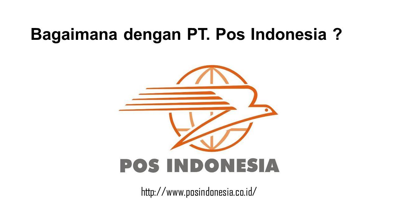 Bagaimana dengan PT. Pos Indonesia ? http://www.posindonesia.co.id/