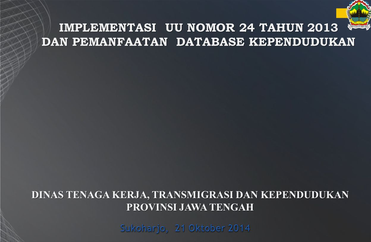 IMPLEMENTASI UU NOMOR 24 TAHUN 2013 DAN PEMANFAATAN DATABASE KEPENDUDUKAN DINAS TENAGA KERJA, TRANSMIGRASI DAN KEPENDUDUKAN PROVINSI JAWA TENGAH