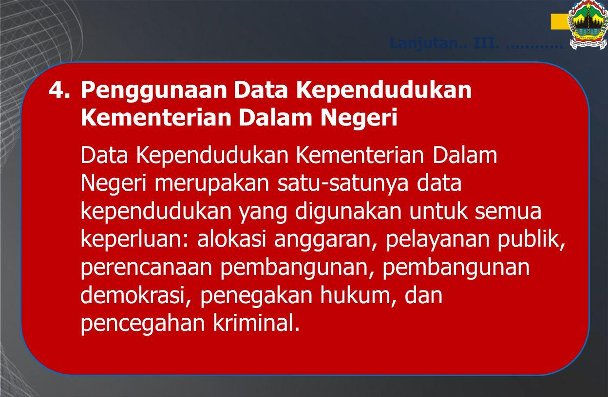4.Penggunaan Data Kependudukan Kementerian Dalam Negeri Data Kependudukan Kementerian Dalam Negeri merupakan satu-satunya data kependudukan yang digun