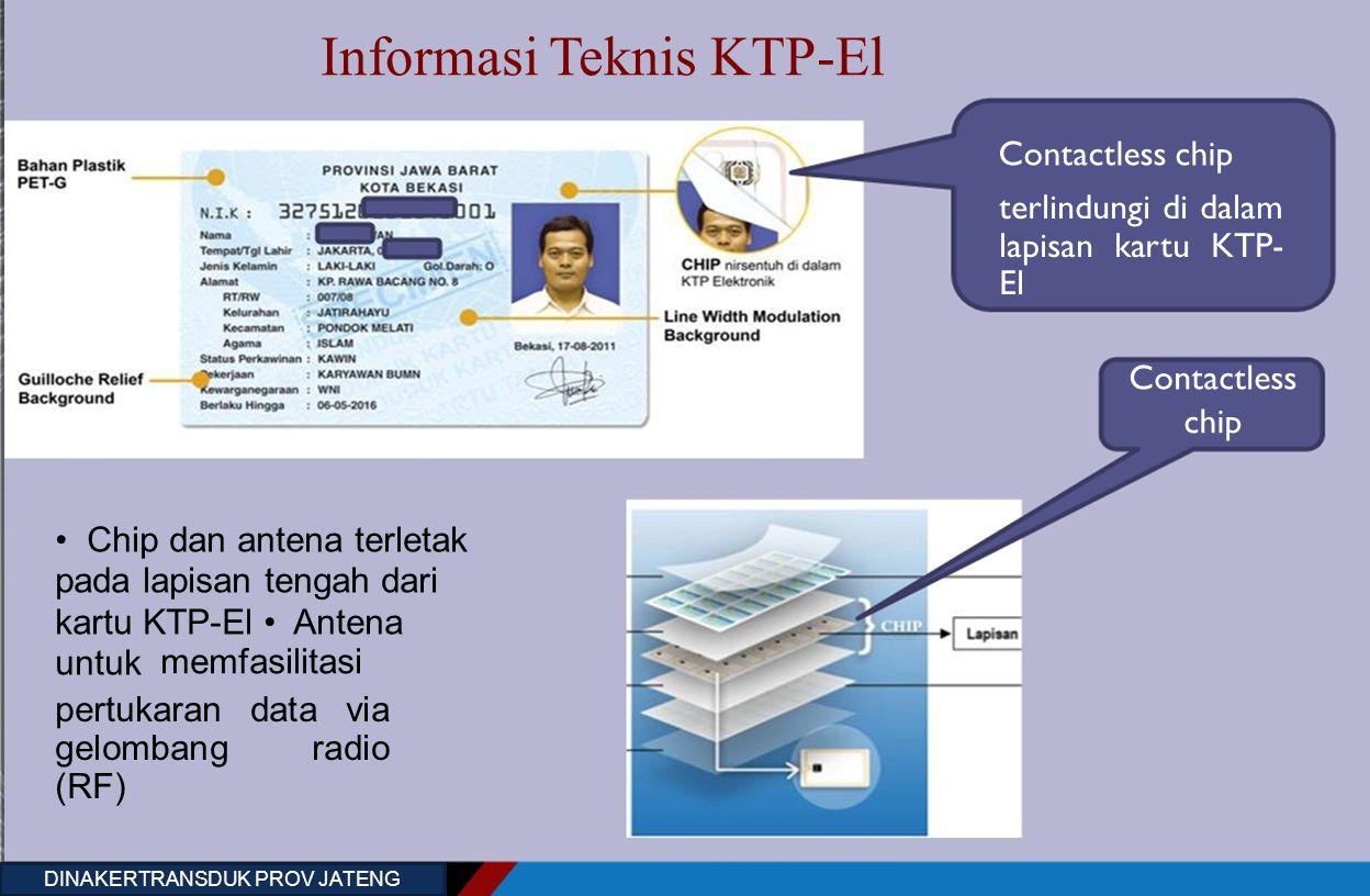 Informasi Teknis KTP-El Contactless chip terlindungi di dalam lapisan kartu KTP- El Contactless chip Chip dan antena terletak pada lapisan tengah dari