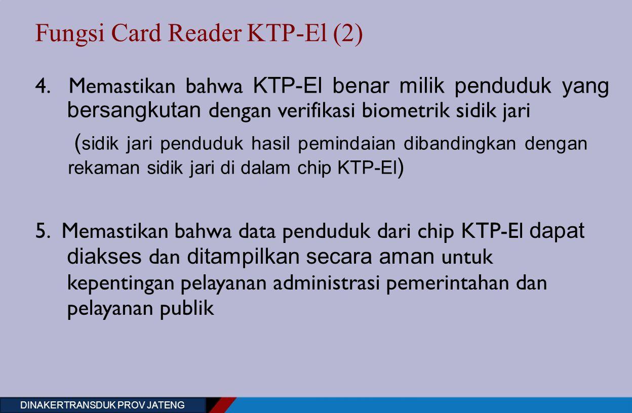 Fungsi Card Reader KTP-El (2) 4. Memastikan bahwa KTP-El benar milik penduduk yang bersangkutan dengan verifikasi biometrik sidik jari ( sidik jari pe