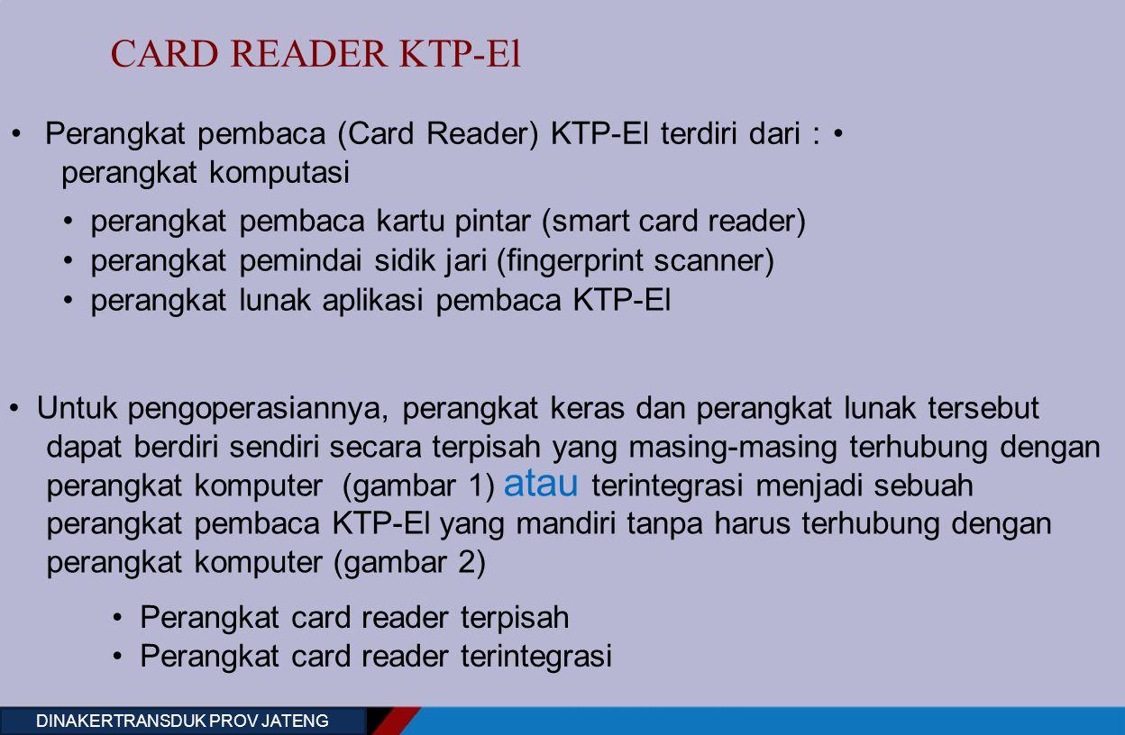 CARD READER KTP-El Perangkat pembaca (Card Reader) KTP-El terdiri dari : perangkat komputasi perangkat pembaca kartu pintar (smart card reader) perang
