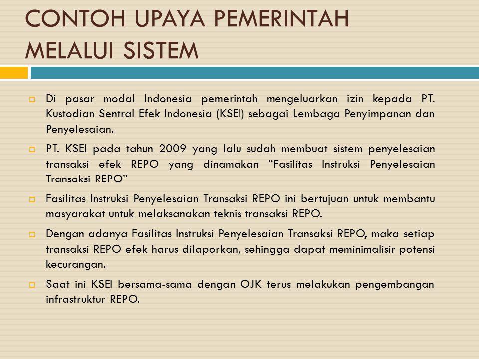 CONTOH UPAYA PEMERINTAH MELALUI SISTEM  Di pasar modal Indonesia pemerintah mengeluarkan izin kepada PT. Kustodian Sentral Efek Indonesia (KSEI) seba