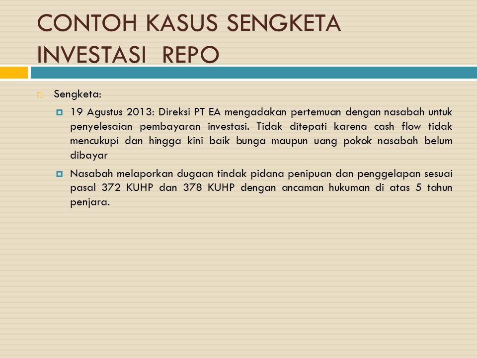CONTOH KASUS SENGKETA INVESTASI REPO  Sengketa:  19 Agustus 2013: Direksi PT EA mengadakan pertemuan dengan nasabah untuk penyelesaian pembayaran in