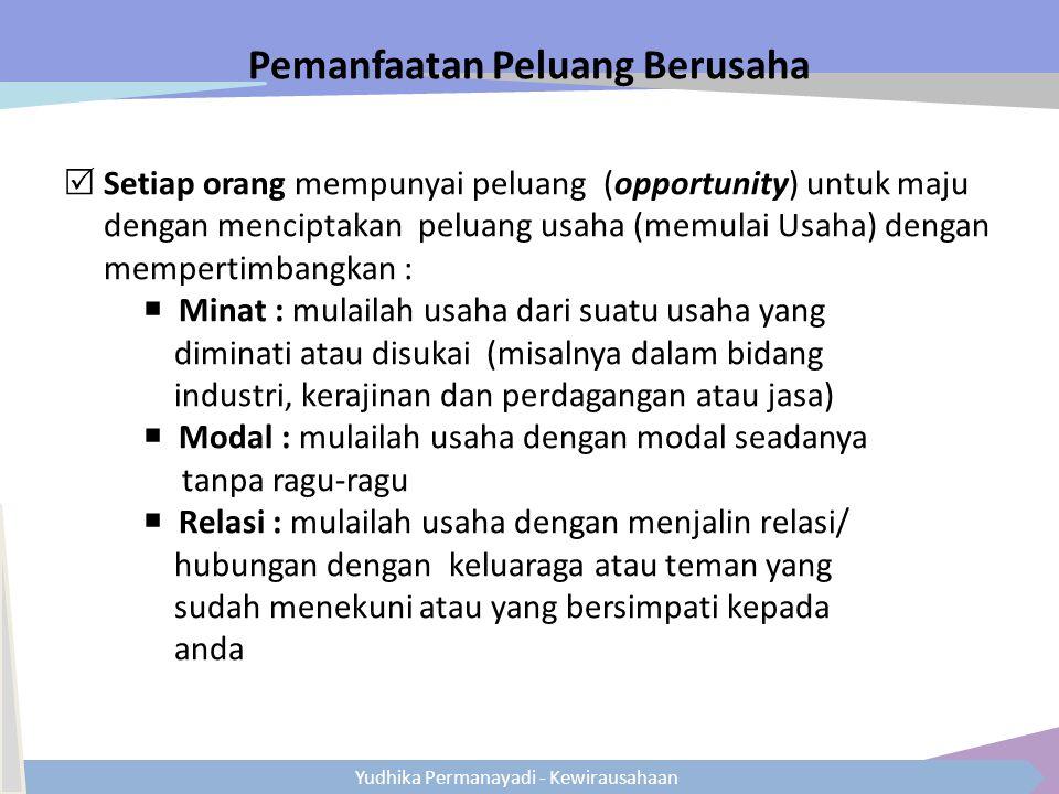 Yudhika Permanayadi - Kewirausahaan Pemanfaatan Peluang Berusaha  Setiap orang mempunyai peluang (opportunity) untuk maju dengan menciptakan peluang