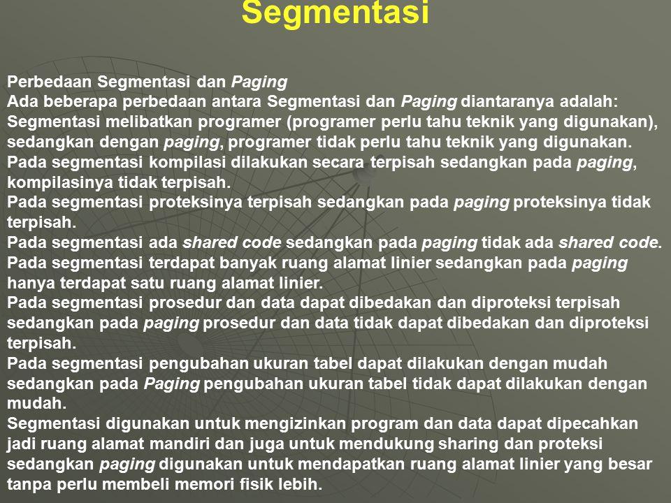 Segmentasi Perbedaan Segmentasi dan Paging Ada beberapa perbedaan antara Segmentasi dan Paging diantaranya adalah: Segmentasi melibatkan programer (pr