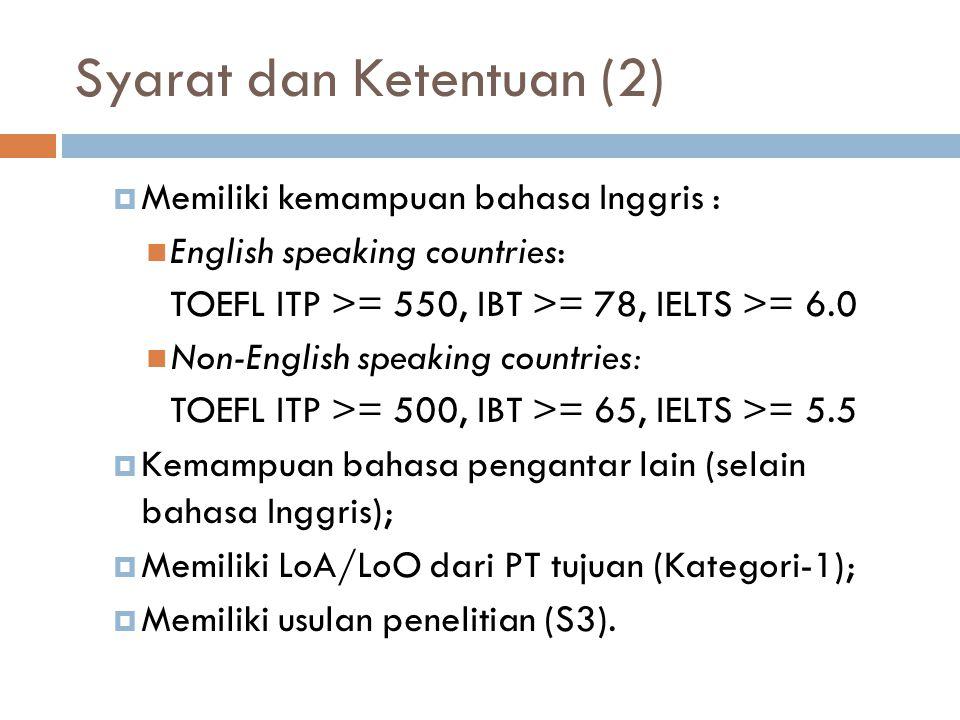 Syarat dan Ketentuan (2)  Memiliki kemampuan bahasa Inggris : English speaking countries: TOEFL ITP >= 550, IBT >= 78, IELTS >= 6.0 Non-English speak