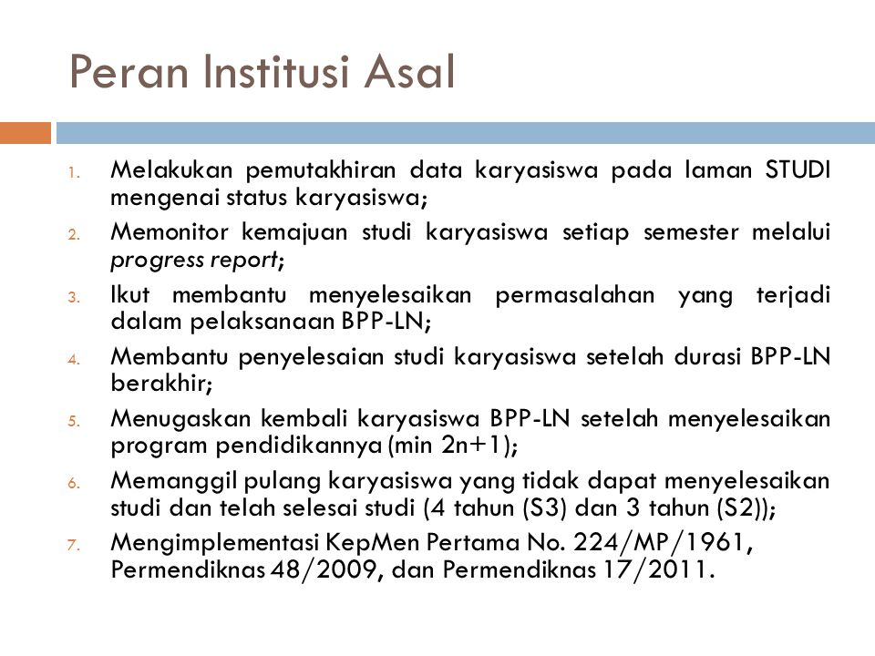 Peran Institusi Asal 1. Melakukan pemutakhiran data karyasiswa pada laman STUDI mengenai status karyasiswa; 2. Memonitor kemajuan studi karyasiswa set