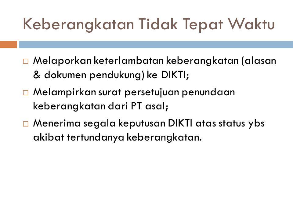 Keberangkatan Tidak Tepat Waktu  Melaporkan keterlambatan keberangkatan (alasan & dokumen pendukung) ke DIKTI;  Melampirkan surat persetujuan penund