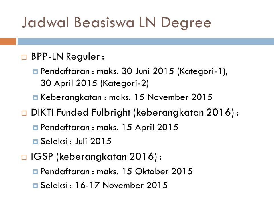 Jadwal Beasiswa LN Degree  BPP-LN Reguler :  Pendaftaran : maks. 30 Juni 2015 (Kategori-1), 30 April 2015 (Kategori-2)  Keberangkatan : maks. 15 No