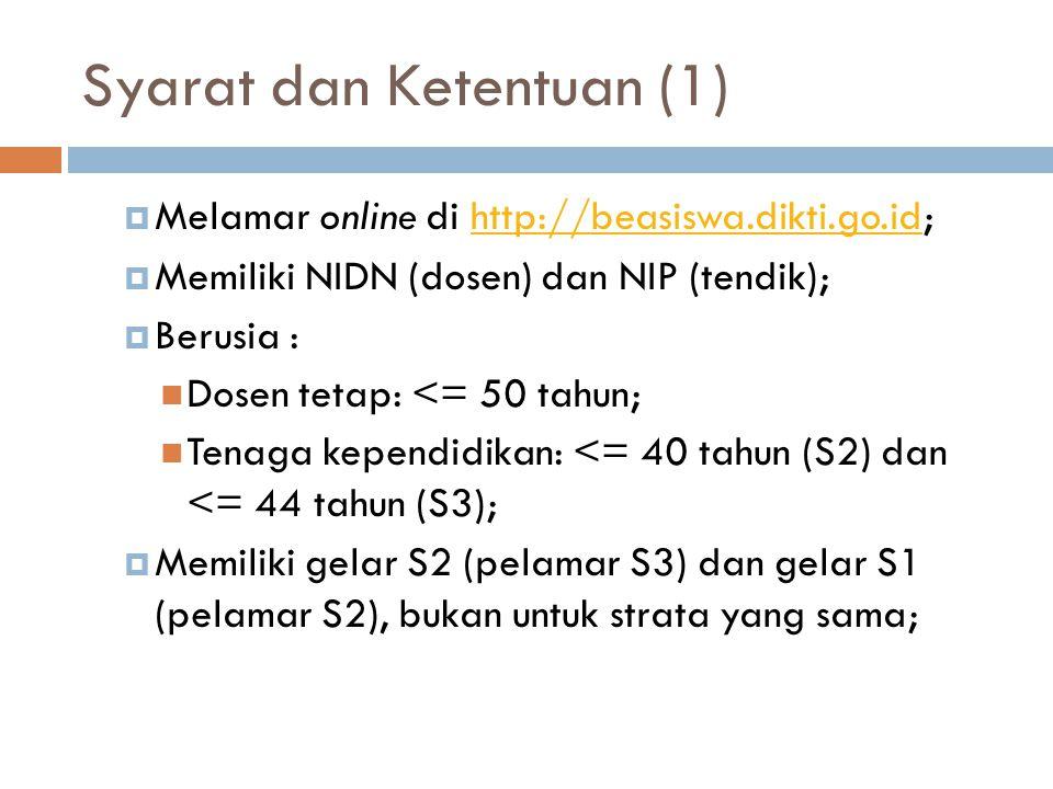 Syarat dan Ketentuan (2)  Memiliki kemampuan bahasa Inggris : English speaking countries: TOEFL ITP >= 550, IBT >= 78, IELTS >= 6.0 Non-English speaking countries: TOEFL ITP >= 500, IBT >= 65, IELTS >= 5.5  Kemampuan bahasa pengantar lain (selain bahasa Inggris);  Memiliki LoA/LoO dari PT tujuan (Kategori-1);  Memiliki usulan penelitian (S3).