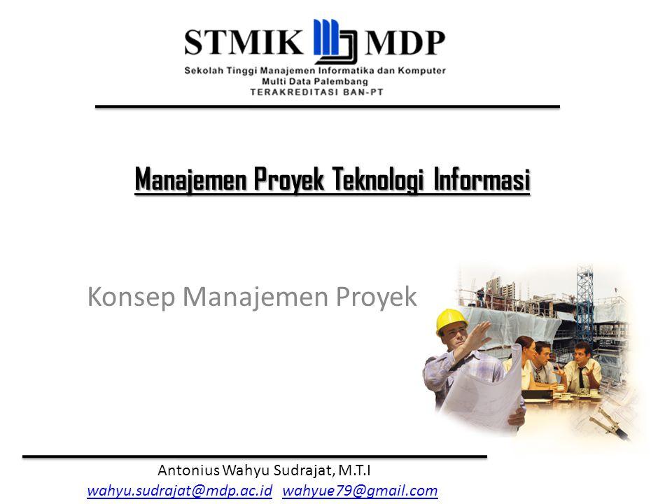 Manajemen Proyek Teknologi Informasi Antonius Wahyu Sudrajat, M.T.I Peran Manajer Proyek Mediator antara proyek dan stakeholders Bertanggung jawab akan kesuksesan proyek sejak perencanaan, pelaksanaan proyek hingga penutupan/penyelesaian proyek