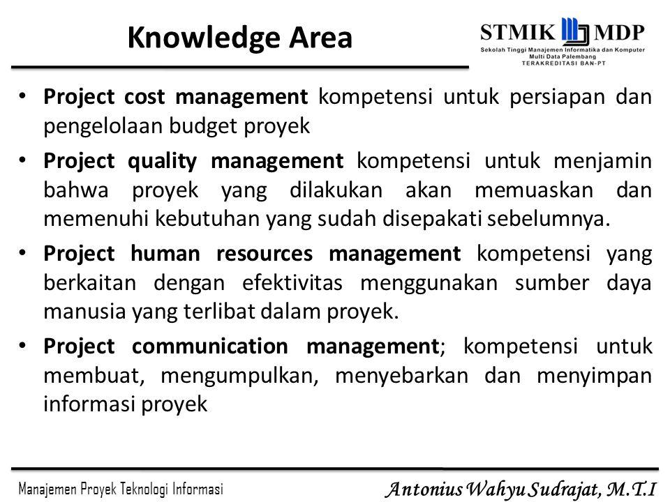 Manajemen Proyek Teknologi Informasi Antonius Wahyu Sudrajat, M.T.I Knowledge Area Project cost management kompetensi untuk persiapan dan pengelolaan