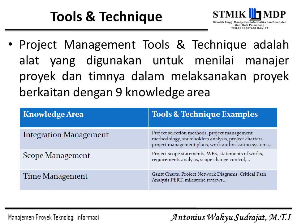 Manajemen Proyek Teknologi Informasi Antonius Wahyu Sudrajat, M.T.I Tools & Technique Project Management Tools & Technique adalah alat yang digunakan