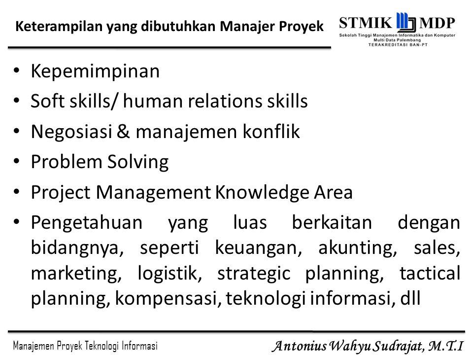 Manajemen Proyek Teknologi Informasi Antonius Wahyu Sudrajat, M.T.I Keterampilan yang dibutuhkan Manajer Proyek Kepemimpinan Soft skills/ human relati
