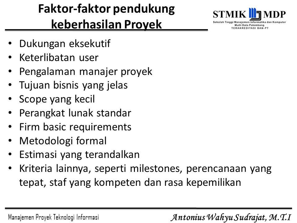 Manajemen Proyek Teknologi Informasi Antonius Wahyu Sudrajat, M.T.I Faktor-faktor pendukung keberhasilan Proyek Dukungan eksekutif Keterlibatan user P
