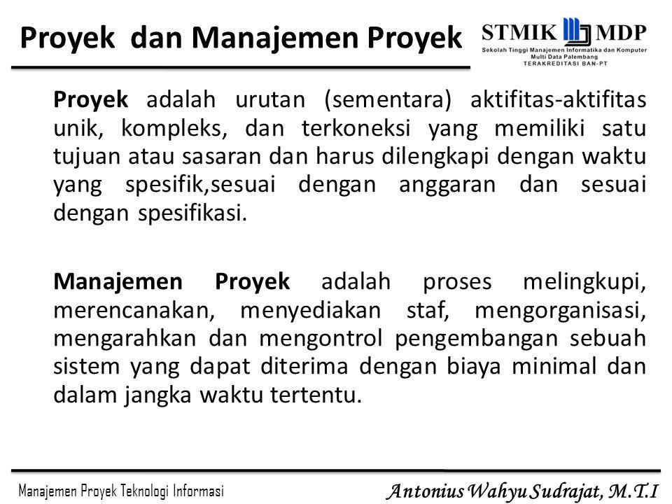 Manajemen Proyek Teknologi Informasi Antonius Wahyu Sudrajat, M.T.I Proyek dan Manajemen Proyek Proyek adalah urutan (sementara) aktifitas-aktifitas u