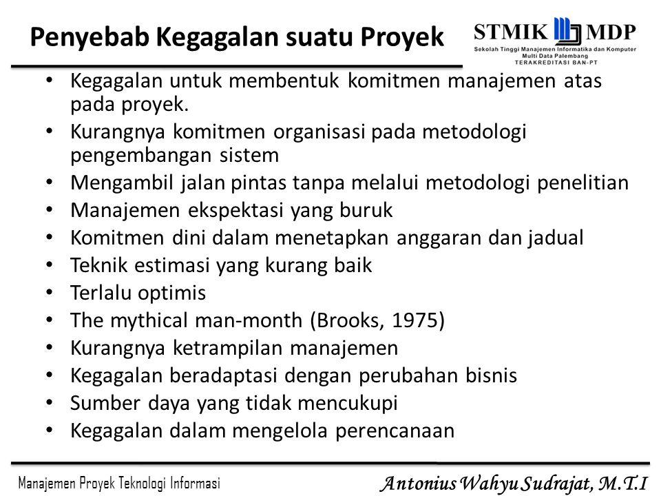 Manajemen Proyek Teknologi Informasi Antonius Wahyu Sudrajat, M.T.I Penyebab Kegagalan suatu Proyek Kegagalan untuk membentuk komitmen manajemen atas