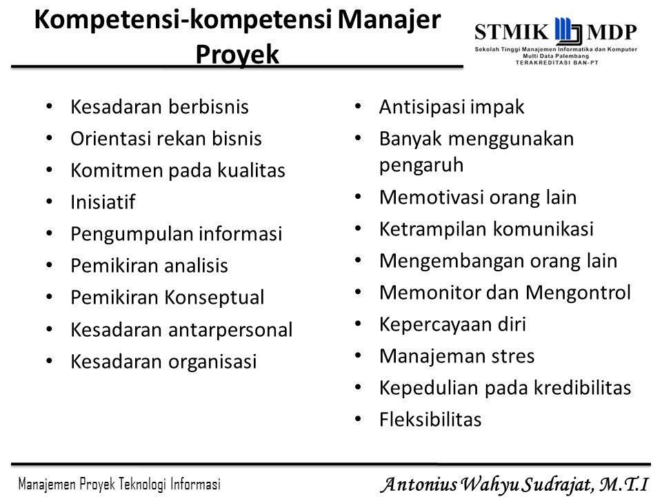 Manajemen Proyek Teknologi Informasi Antonius Wahyu Sudrajat, M.T.I Kompetensi-kompetensi Manajer Proyek Kesadaran berbisnis Orientasi rekan bisnis Ko