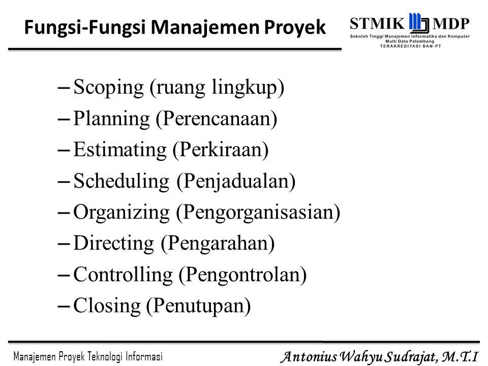 Manajemen Proyek Teknologi Informasi Antonius Wahyu Sudrajat, M.T.I Fungsi-Fungsi Manajemen Proyek – Scoping (ruang lingkup) – Planning (Perencanaan)