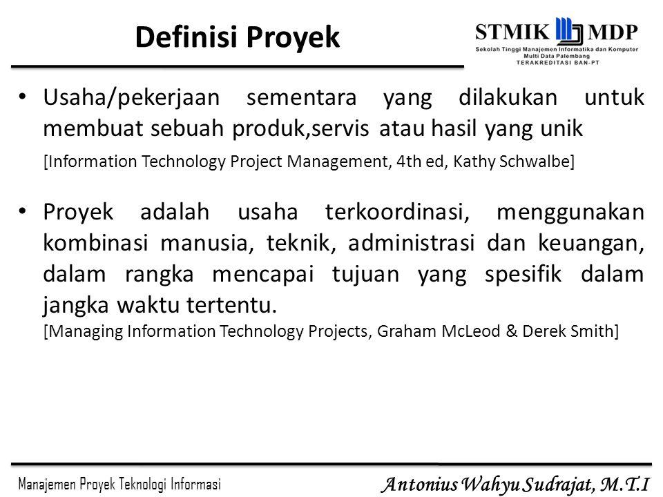 Manajemen Proyek Teknologi Informasi Antonius Wahyu Sudrajat, M.T.I Atribut Proyek Mempunyai tujuan yang unik Setiap proyek harus mempunyai tujuan (objective) yang terdefinisi dengan baik.