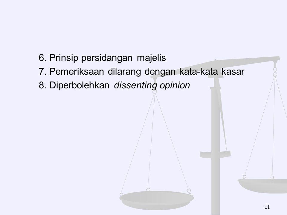 6. Prinsip persidangan majelis 7. Pemeriksaan dilarang dengan kata-kata kasar 8. Diperbolehkan dissenting opinion 11