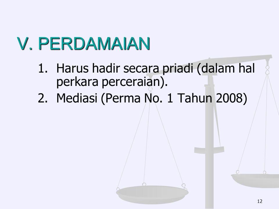 V. PERDAMAIAN 1. 1.Harus hadir secara priadi (dalam hal perkara perceraian). 2. 2.Mediasi (Perma No. 1 Tahun 2008) 12