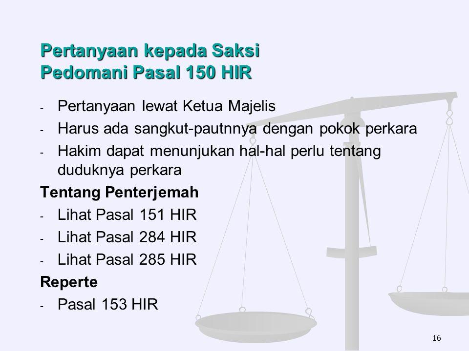 Pertanyaan kepada Saksi Pedomani Pasal 150 HIR - - Pertanyaan lewat Ketua Majelis - - Harus ada sangkut-pautnnya dengan pokok perkara - - Hakim dapat