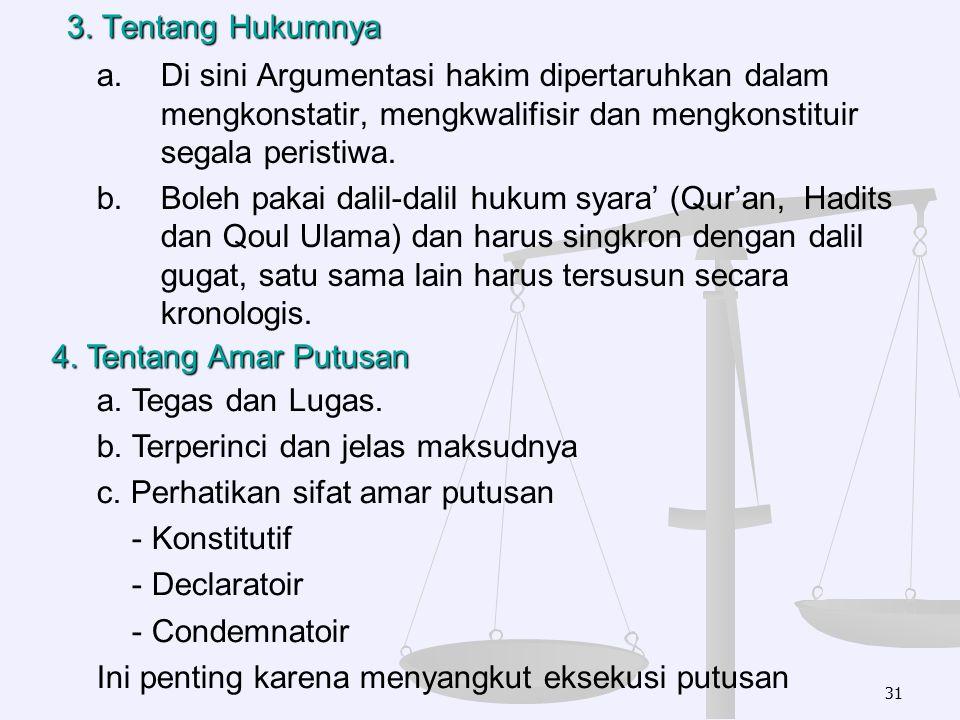3. Tentang Hukumnya a. Di sini Argumentasi hakim dipertaruhkan dalam mengkonstatir, mengkwalifisir dan mengkonstituir segala peristiwa. b.Boleh pakai
