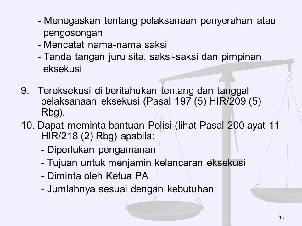 46 (Pasal 197, 200 HIR/Pasal 208,215 Rbg) Tahap I Permohonan Eksekusi Aan Maaning Tahap IIMengeluarkan perintah eksekusi Tahap IIIPengumuman lelang - Pasal 200 (6) HIR - Pasal 217 (1) Rbg Tahap IVPermintaan lelang kepada Kantor Lelang Negara Pasal 5 Peraturan Pemerintah tentang Lelang Negara Stbl 1928 No.