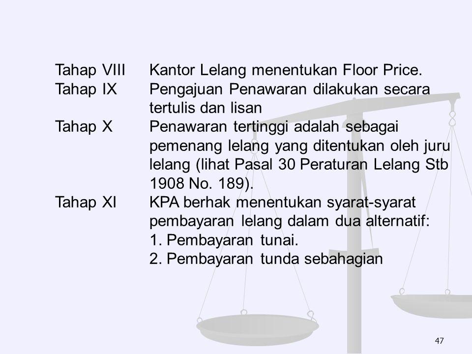 47 Tahap VIIIKantor Lelang menentukan Floor Price. Tahap IXPengajuan Penawaran dilakukan secara tertulis dan lisan Tahap XPenawaran tertinggi adalah s