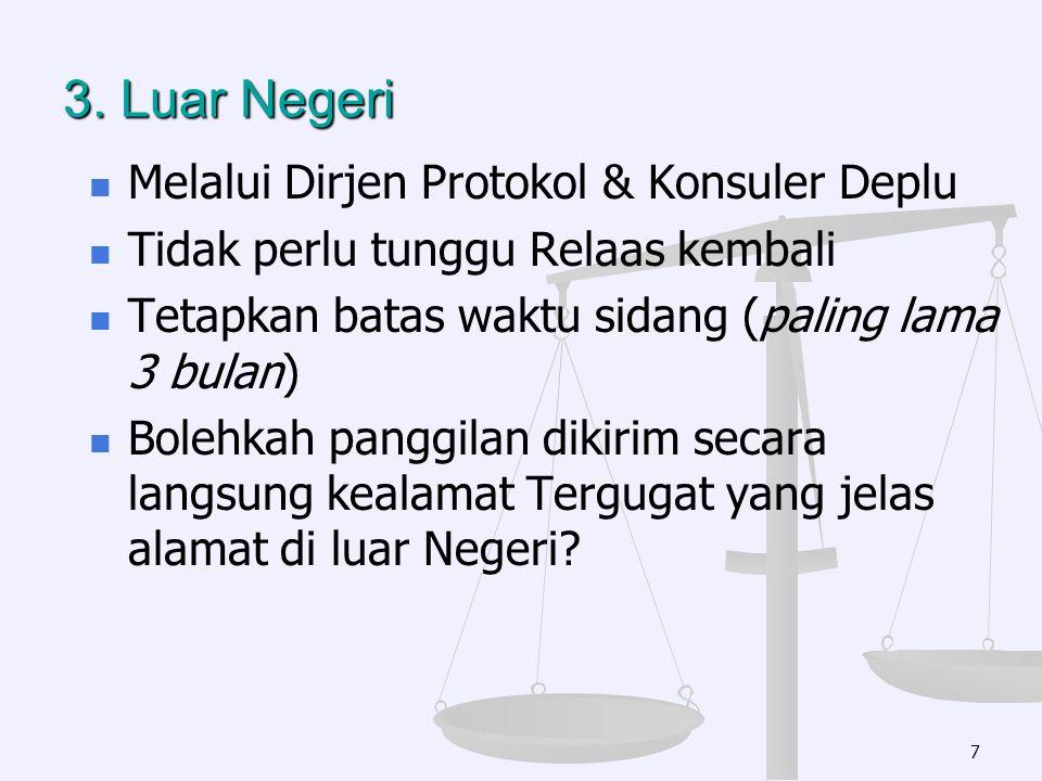 3. Luar Negeri Melalui Dirjen Protokol & Konsuler Deplu Tidak perlu tunggu Relaas kembali Tetapkan batas waktu sidang (paling lama 3 bulan) Bolehkah p