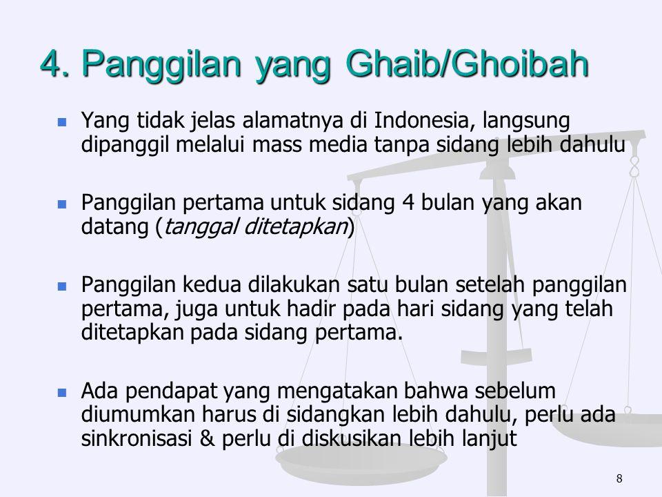4. Panggilan yang Ghaib/Ghoibah Yang tidak jelas alamatnya di Indonesia, langsung dipanggil melalui mass media tanpa sidang lebih dahulu Panggilan per