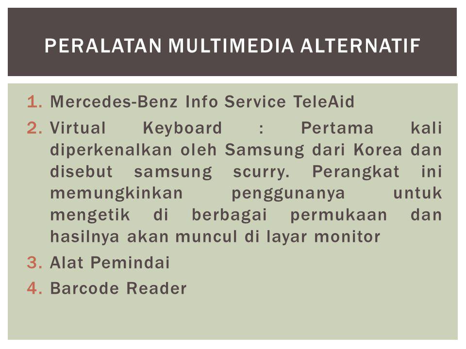 1.Mercedes-Benz Info Service TeleAid 2.Virtual Keyboard : Pertama kali diperkenalkan oleh Samsung dari Korea dan disebut samsung scurry. Perangkat ini