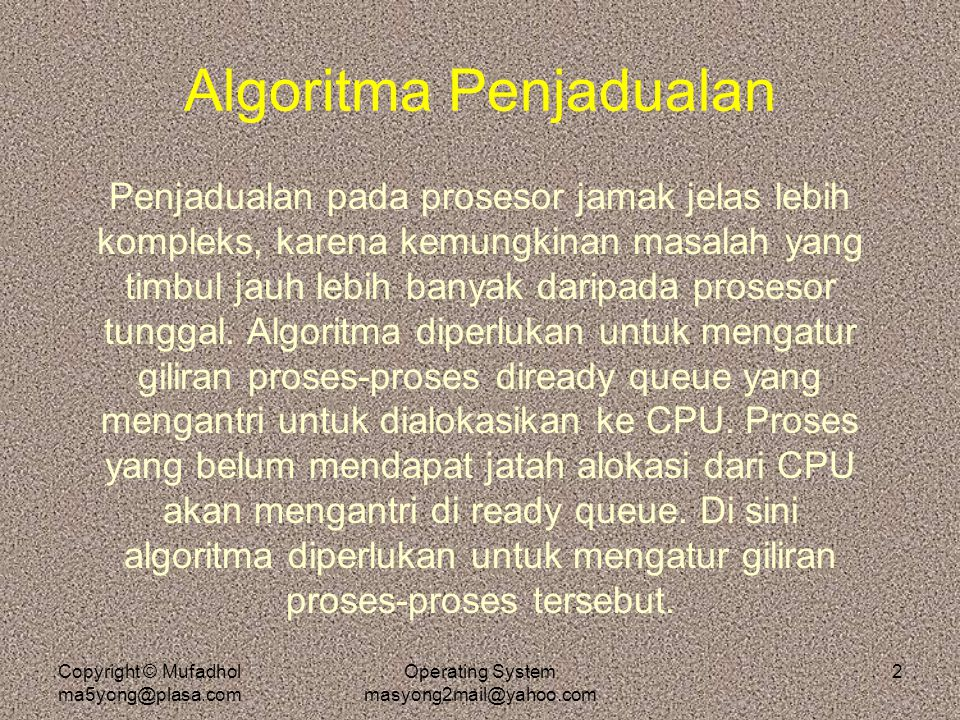 Copyright © Mufadhol ma5yong@plasa.com Operating System masyong2mail@yahoo.com 3 First-Come First-Served (FCFS) First-in First-out (FIFO) Algoritma ini merupakan algoritma yang paling sederhana.