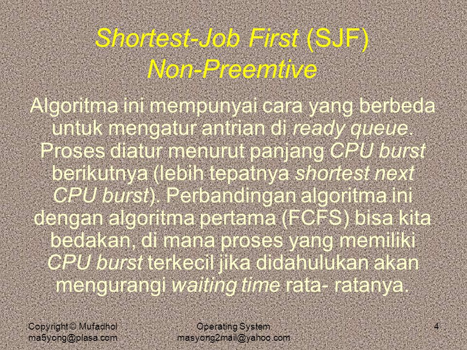 Copyright © Mufadhol ma5yong@plasa.com Operating System masyong2mail@yahoo.com 5 Shortest-Job First (SJF) Preemtive Waiting time rata-rata dari algoritma ini sangat kecil, sehingga layak disebut optimal.