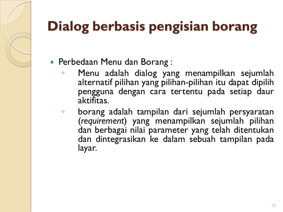 Dialog berbasis pengisian borang Perbedaan Menu dan Borang : ◦ Menu adalah dialog yang menampilkan sejumlah alternatif pilihan yang pilihan-pilihan it
